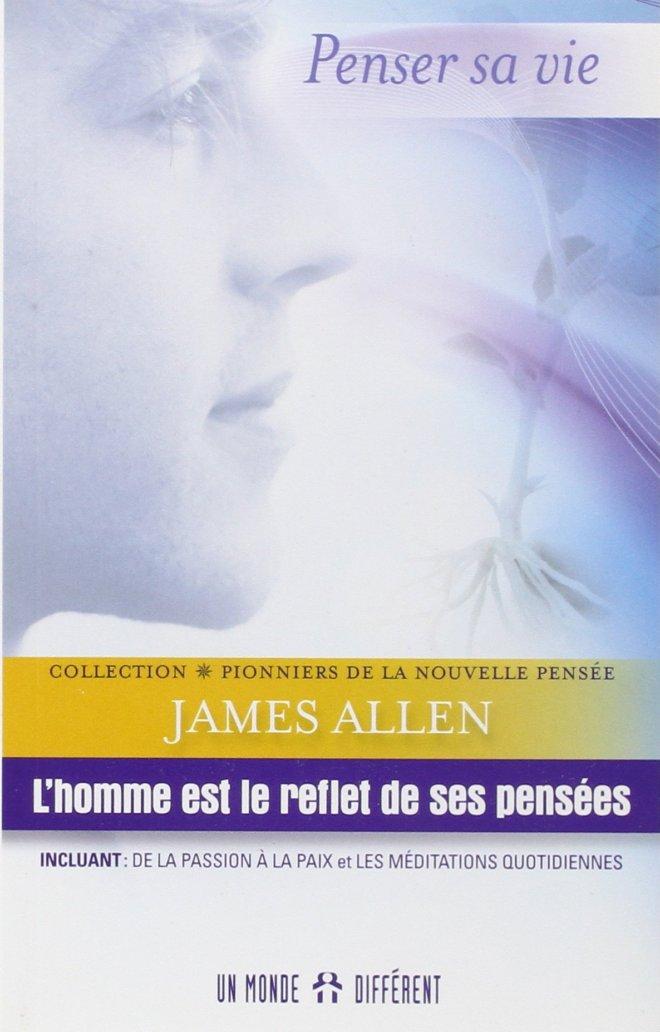 L'homme est le reflet de ses pensée James Allen